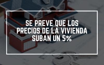 Se prevé que los precios de la vivienda suban un 5%